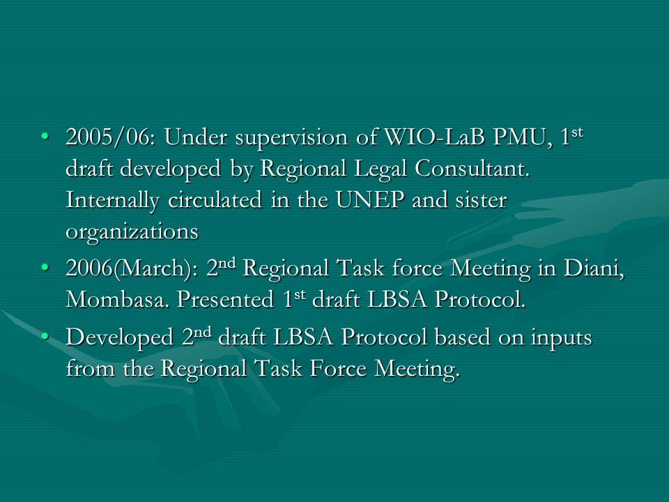 2005/06: Under supervision of WIO-LaB PMU, 1 st draft developed by Regional Legal Consultant. Internally circulated in the UNEP and sister organizatio