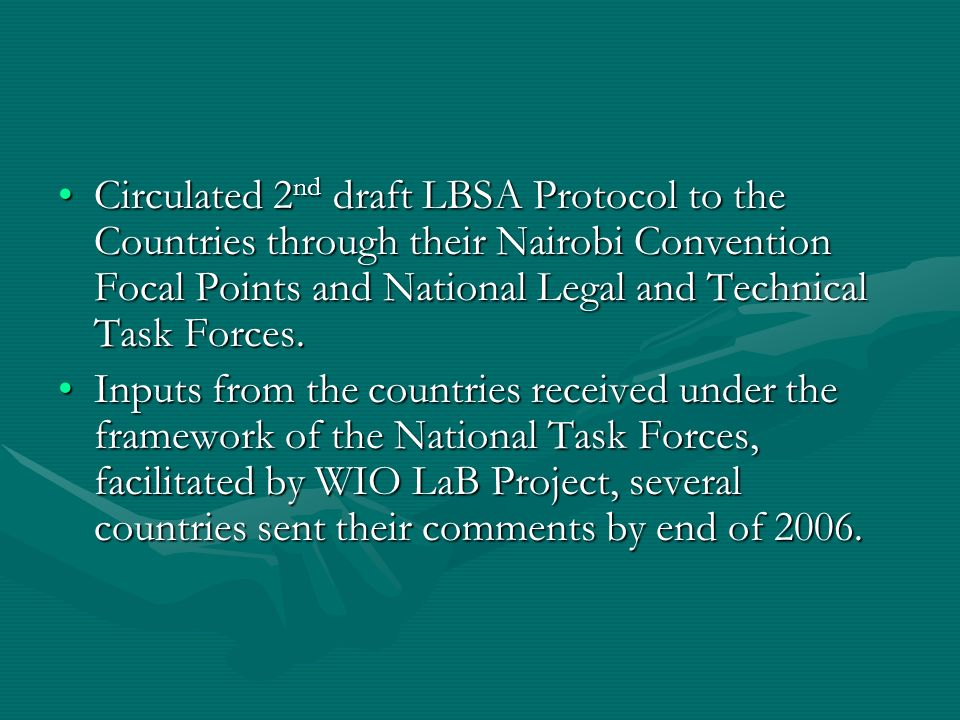 Circulated 2 nd draft LBSA Protocol to the Countries through their Nairobi Convention Focal Points and National Legal and Technical Task Forces.Circul