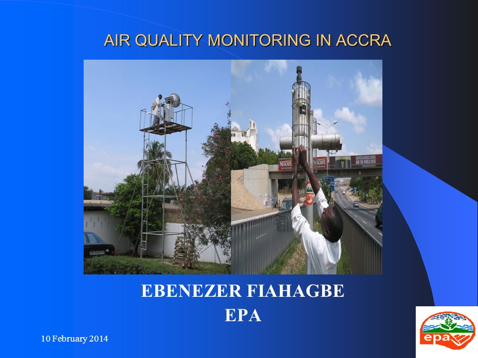 10 February 20142 Presentation Outline Major air pollution problems Air quality monitoring project in Accra Progress of implementation Conclusion Way forward