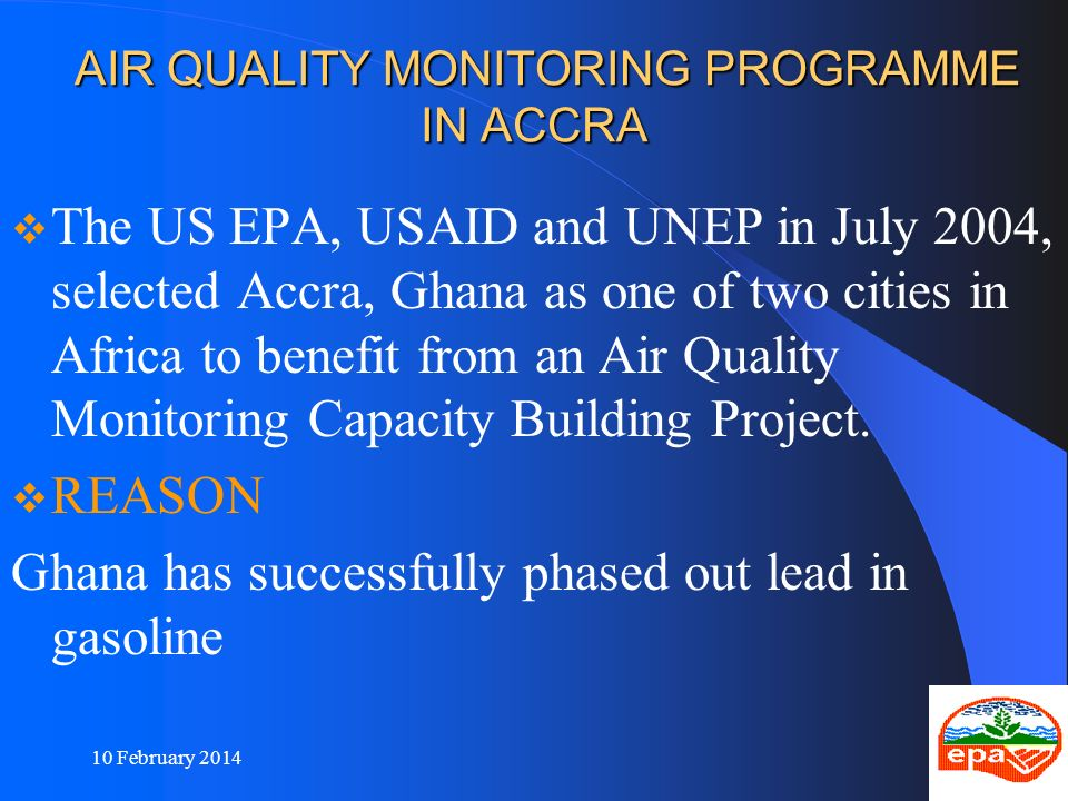 6 AIR QUALITY MONITORING PROGRAMME IN ACCRA AIR QUALITY MONITORING PROGRAMME IN ACCRA The US EPA, USAID and UNEP in July 2004, selected Accra, Ghana a