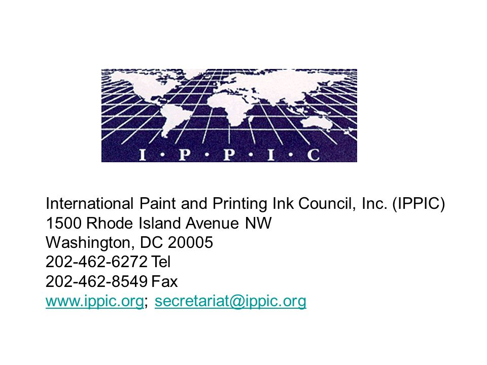 International Paint and Printing Ink Council, Inc. (IPPIC) 1500 Rhode Island Avenue NW Washington, DC 20005 202-462-6272 Tel 202-462-8549 Fax www.ippi