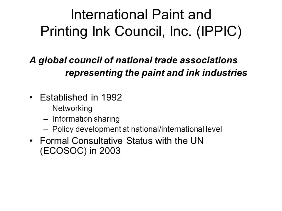 International Paint and Printing Ink Council, Inc. (IPPIC) A global council of national trade associations representing the paint and ink industries E