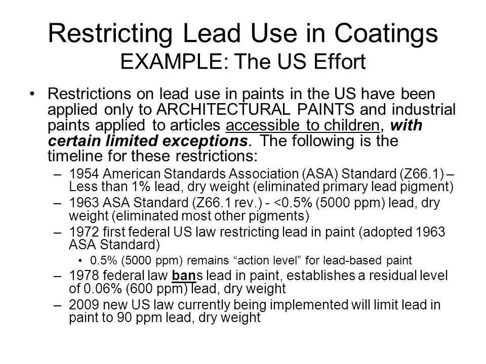 Restricting Lead Use in Coatings EXAMPLE: The US Effort Restrictions on lead use in paints in the US have been applied only to ARCHITECTURAL PAINTS an