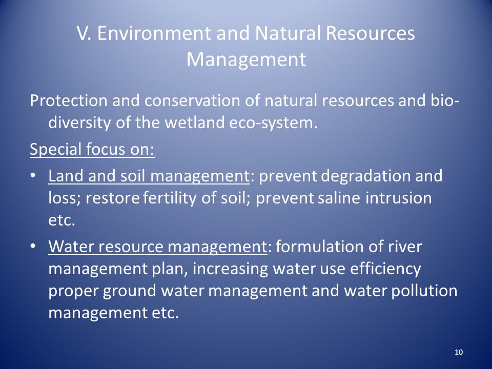 V. Environment and Natural Resources Management Protection and conservation of natural resources and bio- diversity of the wetland eco-system. Special