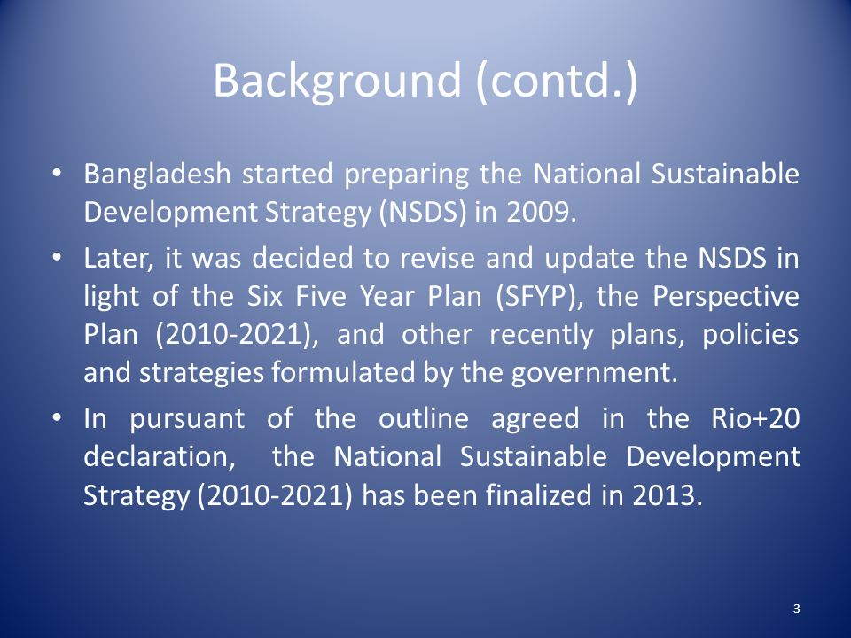 Background (contd.) Bangladesh started preparing the National Sustainable Development Strategy (NSDS) in 2009.