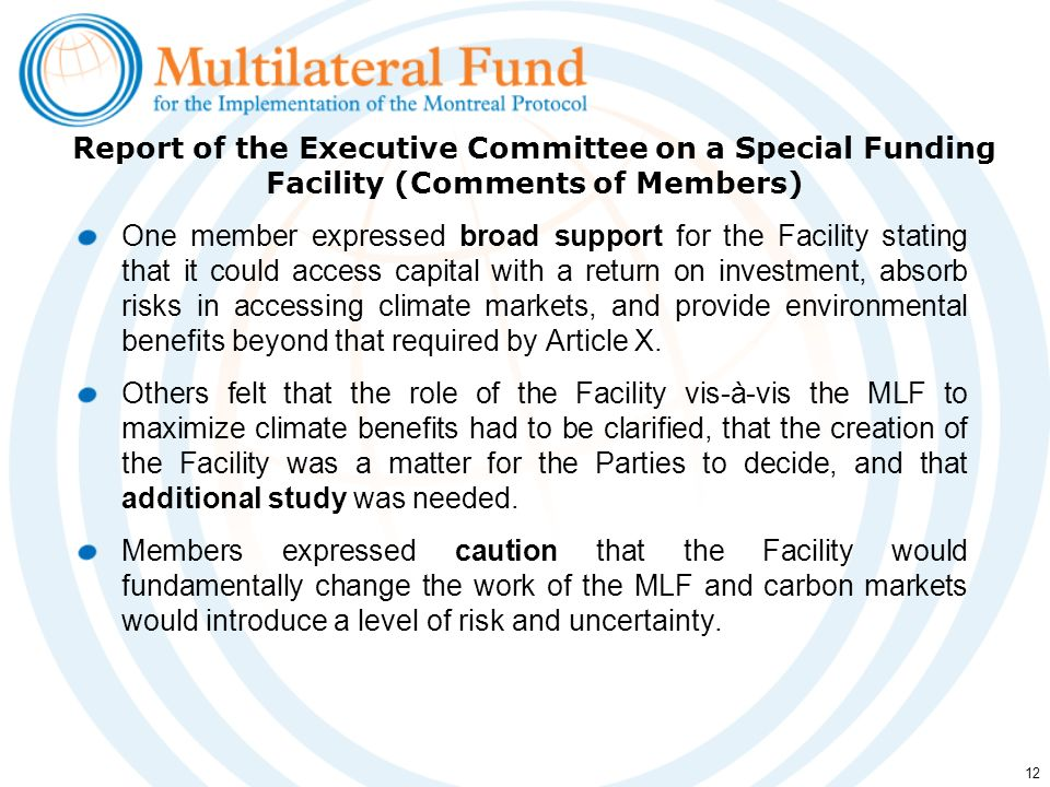 12 One member expressed broad support for the Facility stating that it could access capital with a return on investment, absorb risks in accessing climate markets, and provide environmental benefits beyond that required by Article X.
