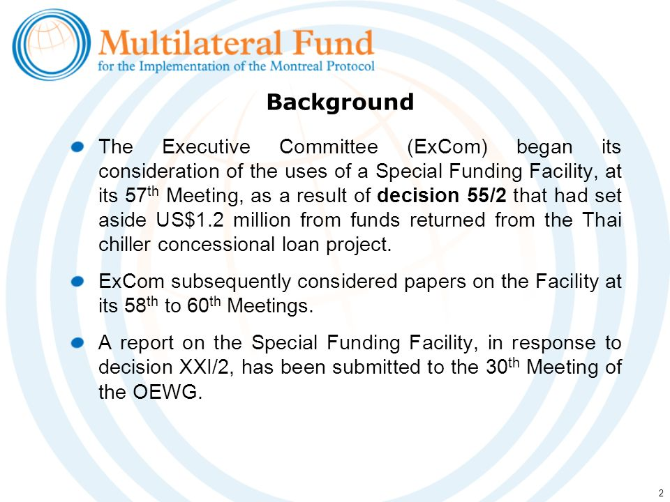 2 The Executive Committee (ExCom) began its consideration of the uses of a Special Funding Facility, at its 57 th Meeting, as a result of decision 55/