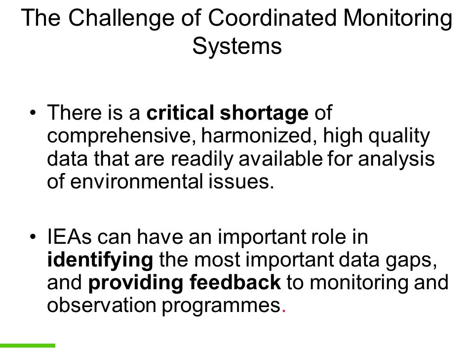 The Challenge of Coordinated Monitoring Systems There is a critical shortage of comprehensive, harmonized, high quality data that are readily availabl