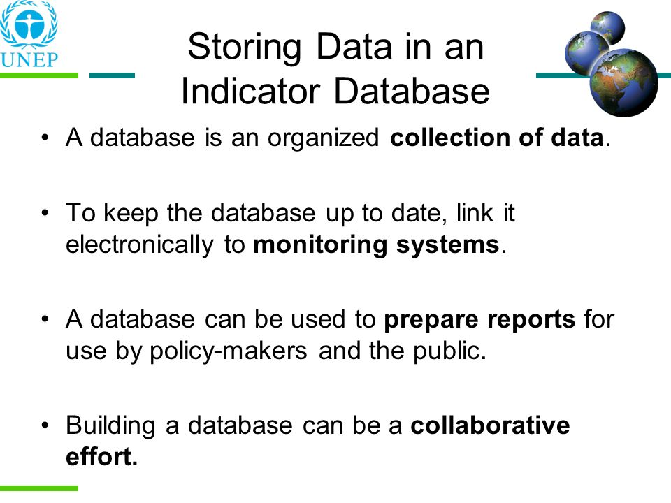 Storing Data in an Indicator Database A database is an organized collection of data. To keep the database up to date, link it electronically to monito