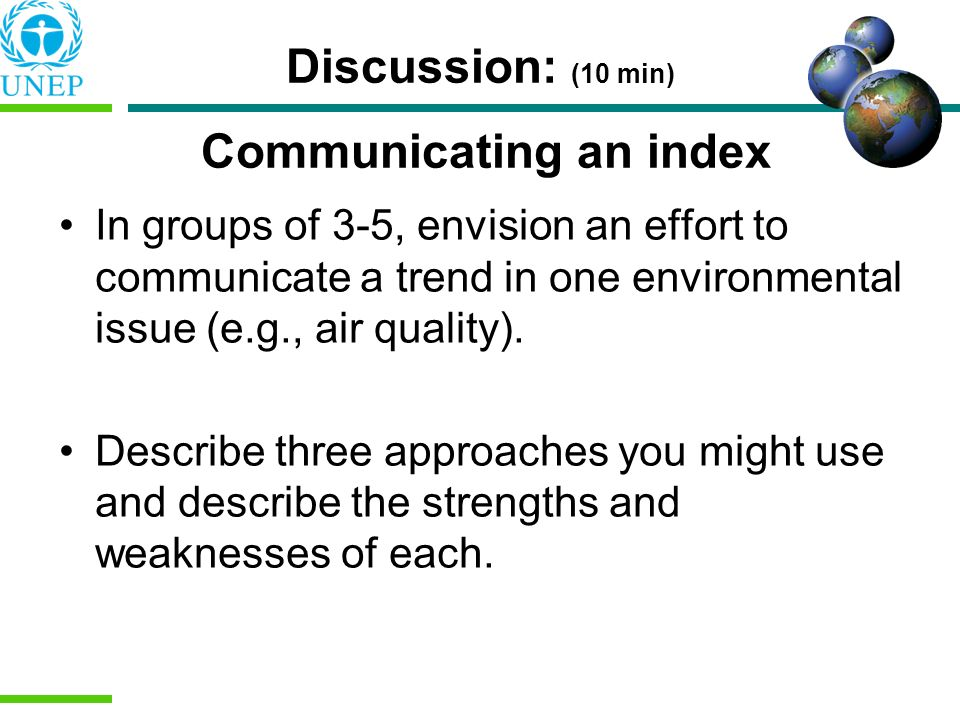 Discussion: (10 min) Communicating an index In groups of 3-5, envision an effort to communicate a trend in one environmental issue (e.g., air quality)