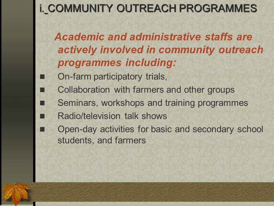 i. COMMUNITY OUTREACH PROGRAMMES Academic and administrative staffs are actively involved in community outreach programmes including: On-farm particip