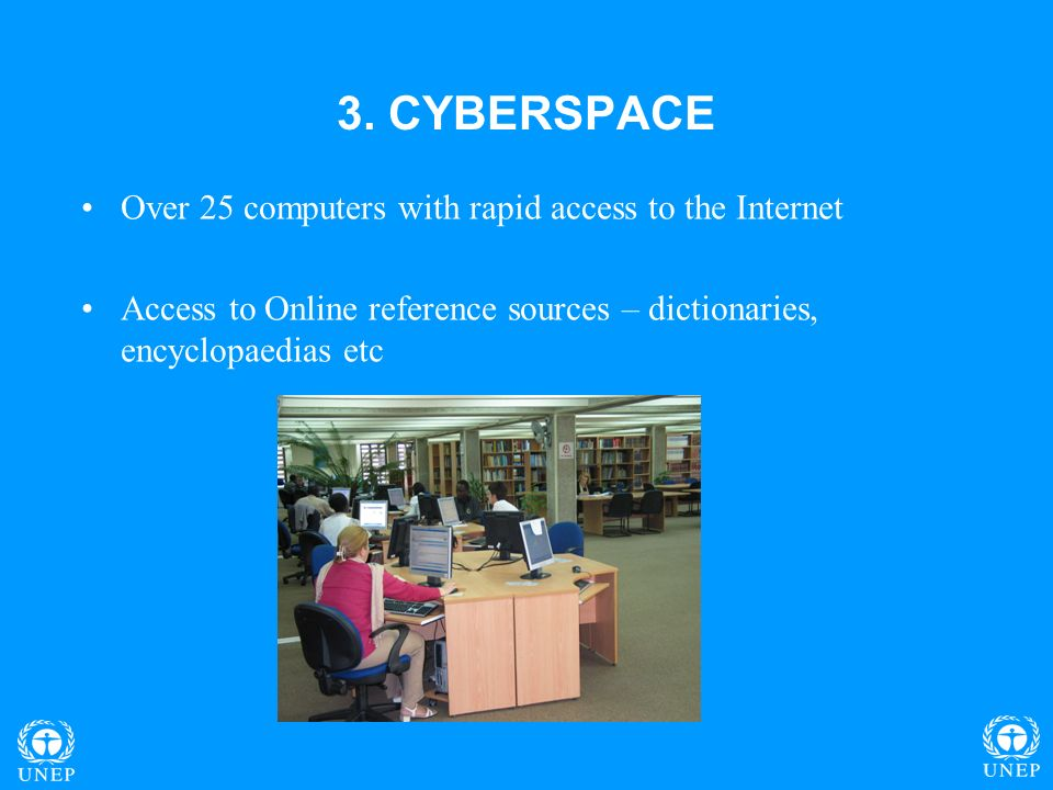 3. CYBERSPACE Over 25 computers with rapid access to the Internet Access to Online reference sources – dictionaries, encyclopaedias etc