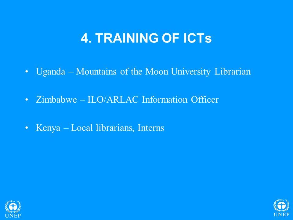 4. TRAINING OF ICTs Uganda – Mountains of the Moon University Librarian Zimbabwe – ILO/ARLAC Information Officer Kenya – Local librarians, Interns