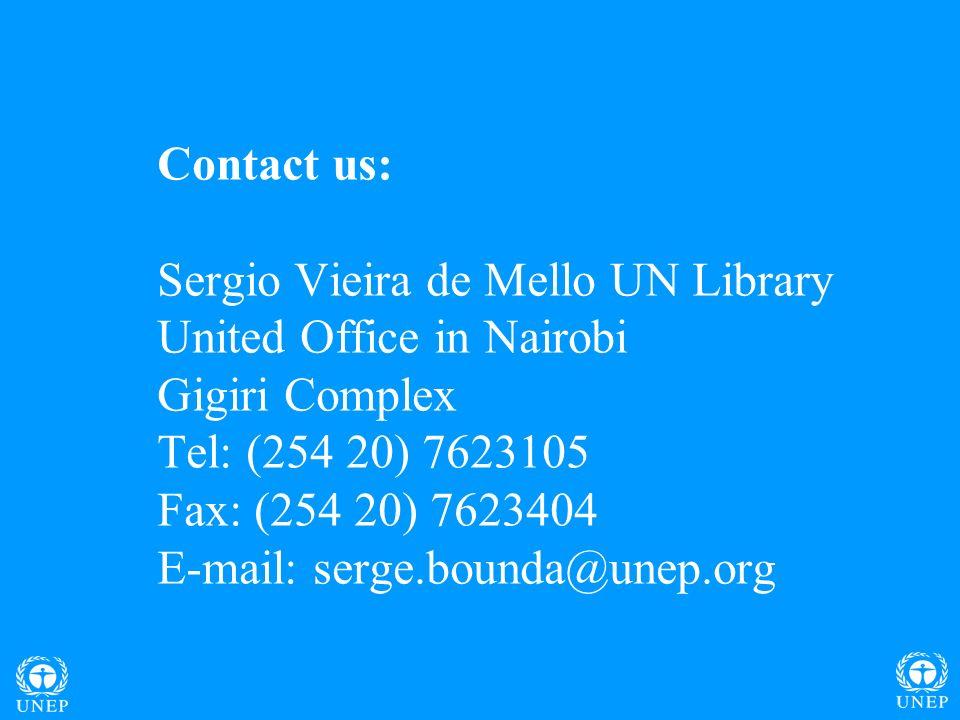 Contact us: Sergio Vieira de Mello UN Library United Office in Nairobi Gigiri Complex Tel: (254 20) 7623105 Fax: (254 20) 7623404 E-mail: serge.bounda@unep.org