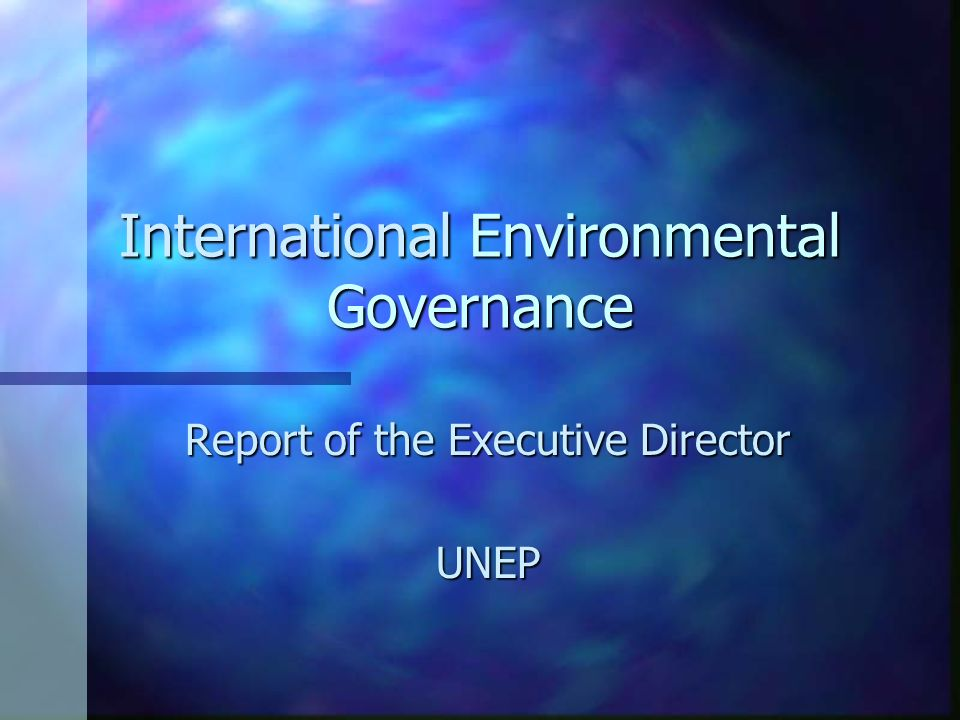 International Environmental Governance Report of the Executive Director UNEP