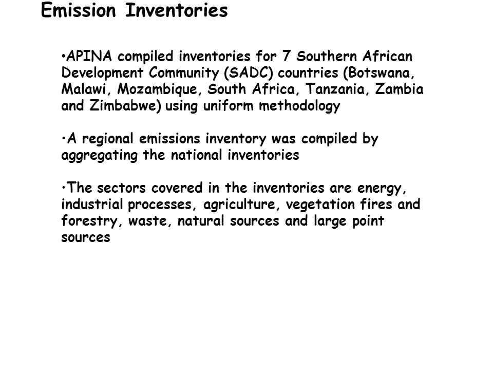 Emission Inventories APINA compiled inventories for 7 Southern African Development Community (SADC) countries (Botswana, Malawi, Mozambique, South Afr