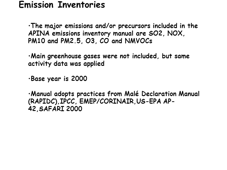 Emission Inventories The major emissions and/or precursors included in the APINA emissions inventory manual are SO2, NOX, PM10 and PM2.5, O3, CO and N