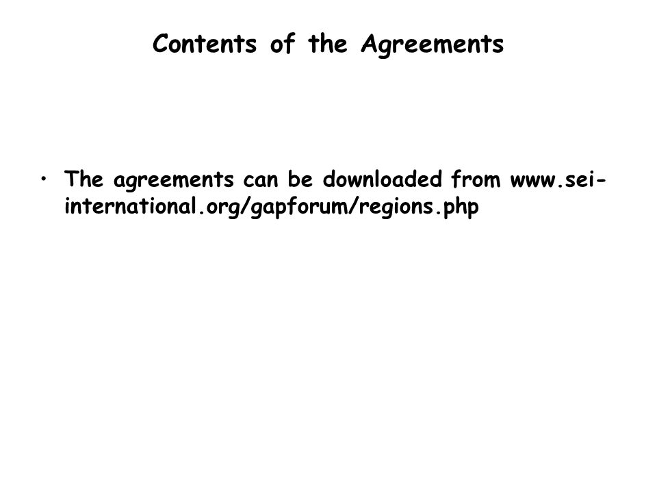 Contents of the Agreements The agreements can be downloaded from www.sei- international.org/gapforum/regions.php