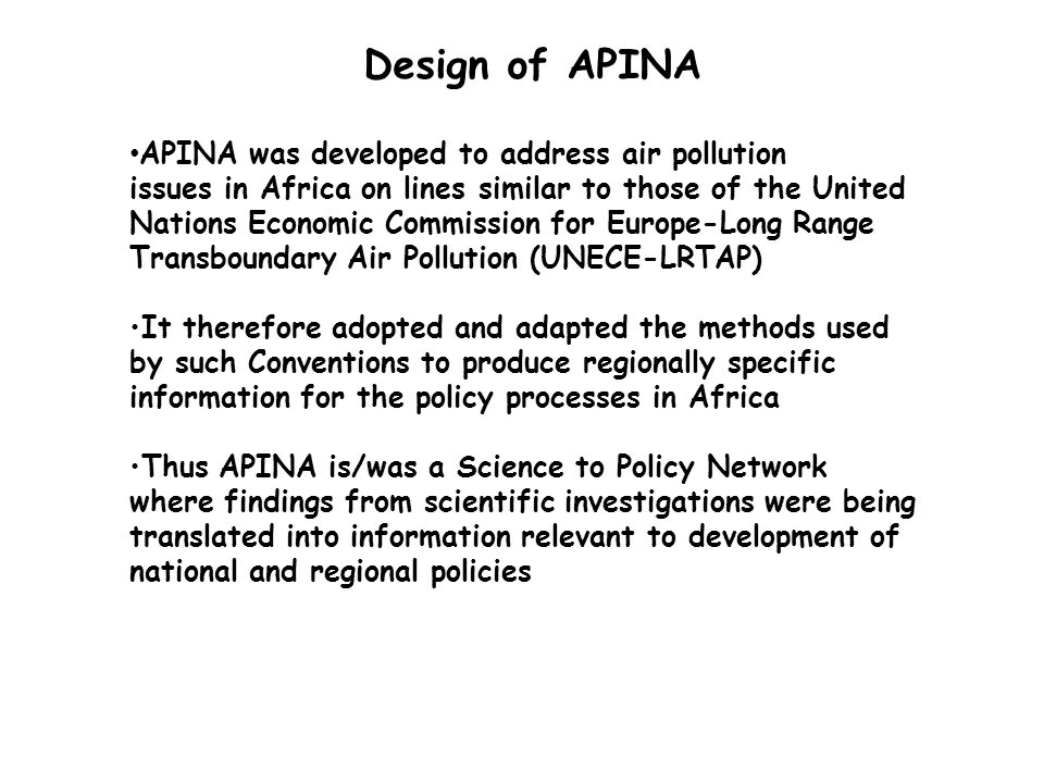 Design of APINA APINA was developed to address air pollution issues in Africa on lines similar to those of the United Nations Economic Commission for