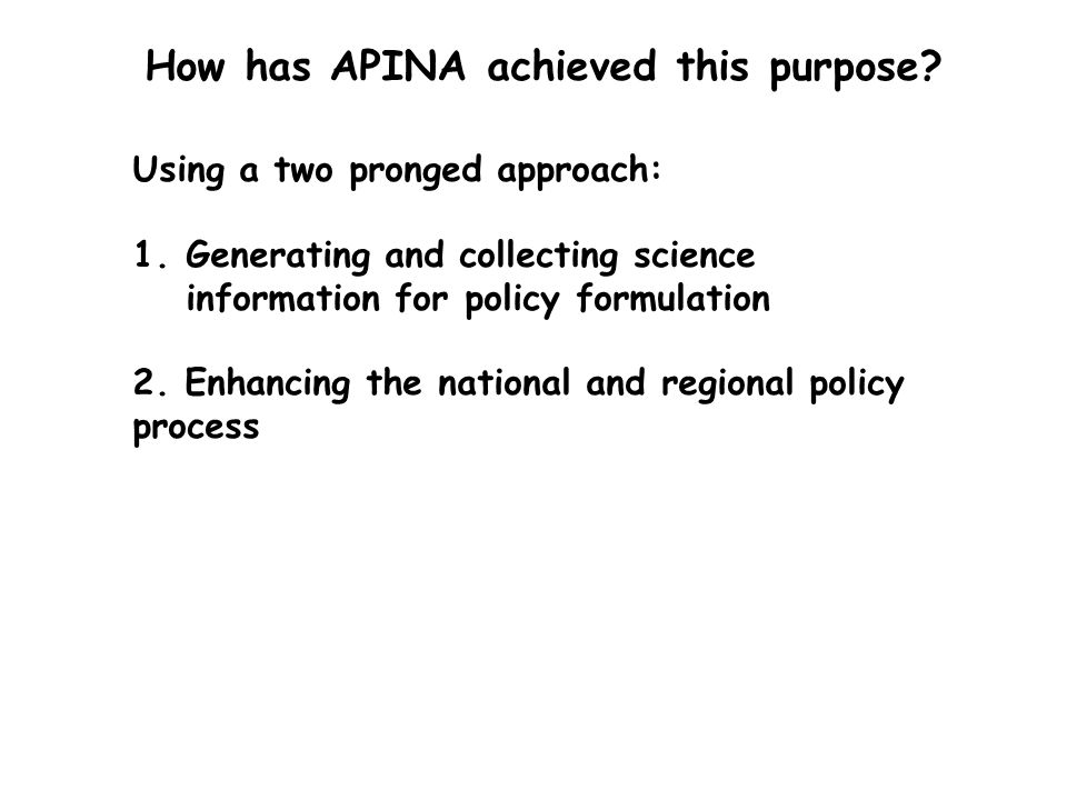 APINA has carried out activities on all aspects of the air pollution policy cycle including: Emission inventories Atmospheric transfer modelling Deposition Monitoring Impacts (health, crops, ecosystems, corrosion) Rapid urban and integrated assessment Urban Air Quality Management (AQM) Decision making support information Generating and collecting science information for policy formulation