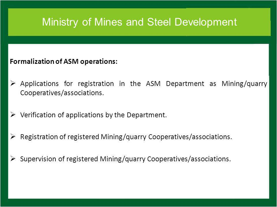 Ministry of Mines and Steel Development Formalization of ASM operations: Applications for registration in the ASM Department as Mining/quarry Cooperatives/associations.