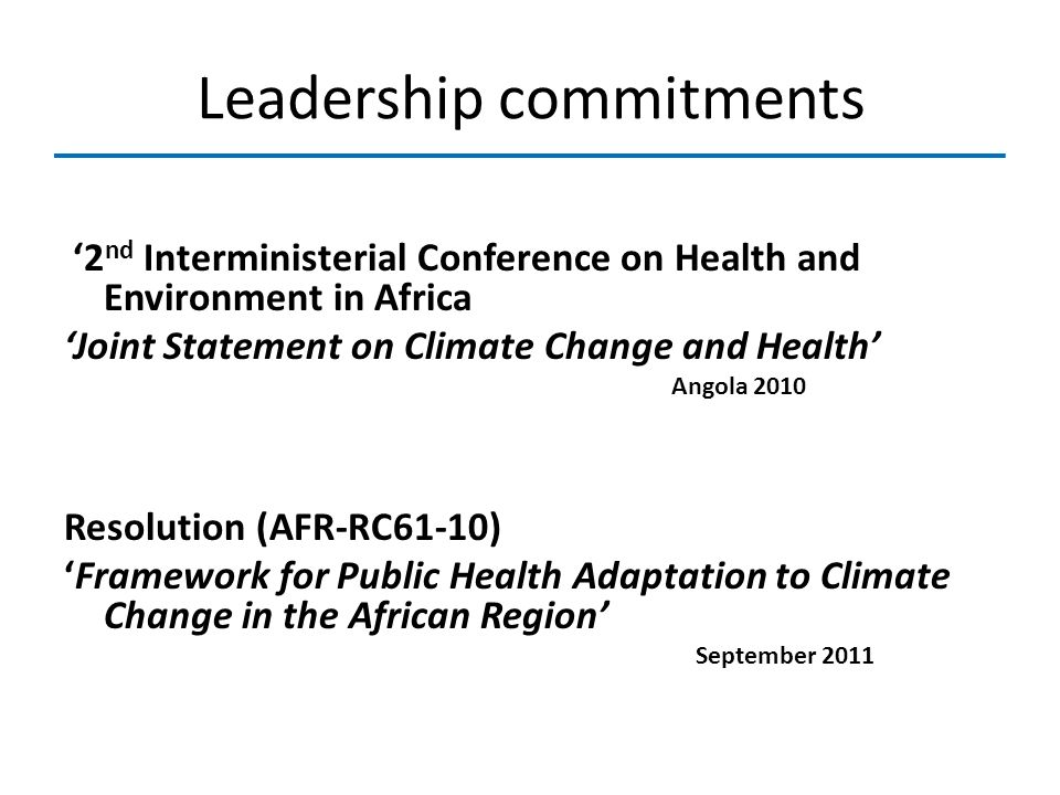 Leadership commitments 2 nd Interministerial Conference on Health and Environment in Africa Joint Statement on Climate Change and Health Angola 2010 R