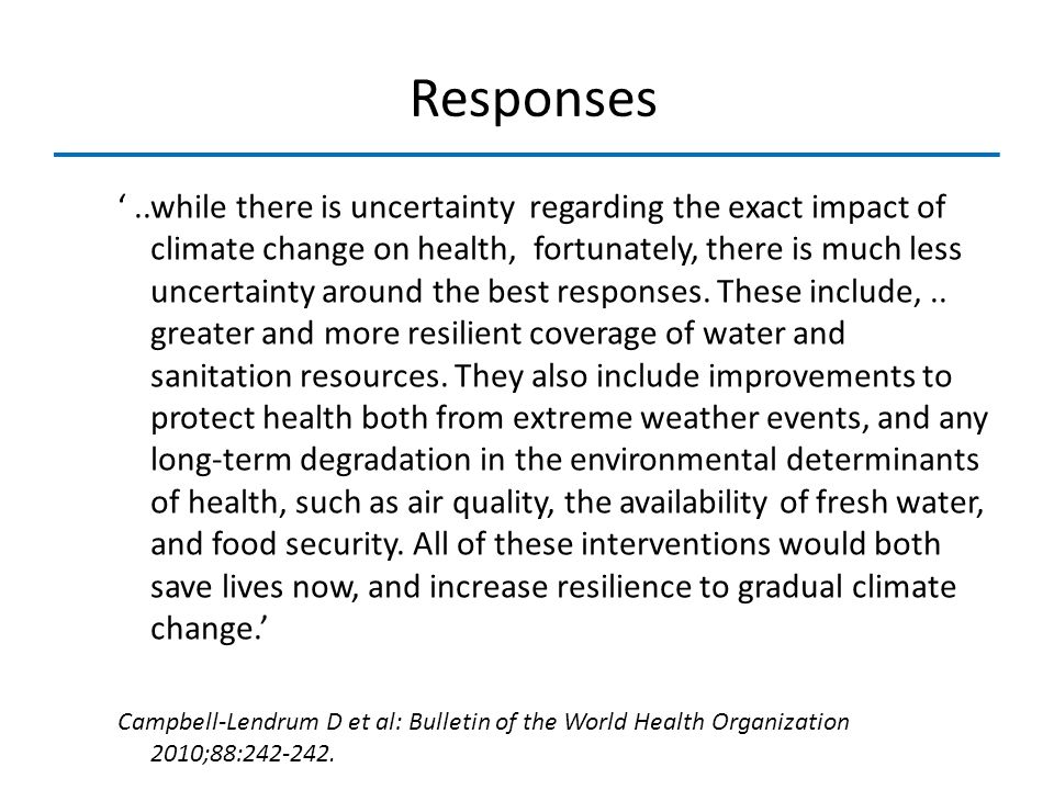 Responses..while there is uncertainty regarding the exact impact of climate change on health, fortunately, there is much less uncertainty around the b