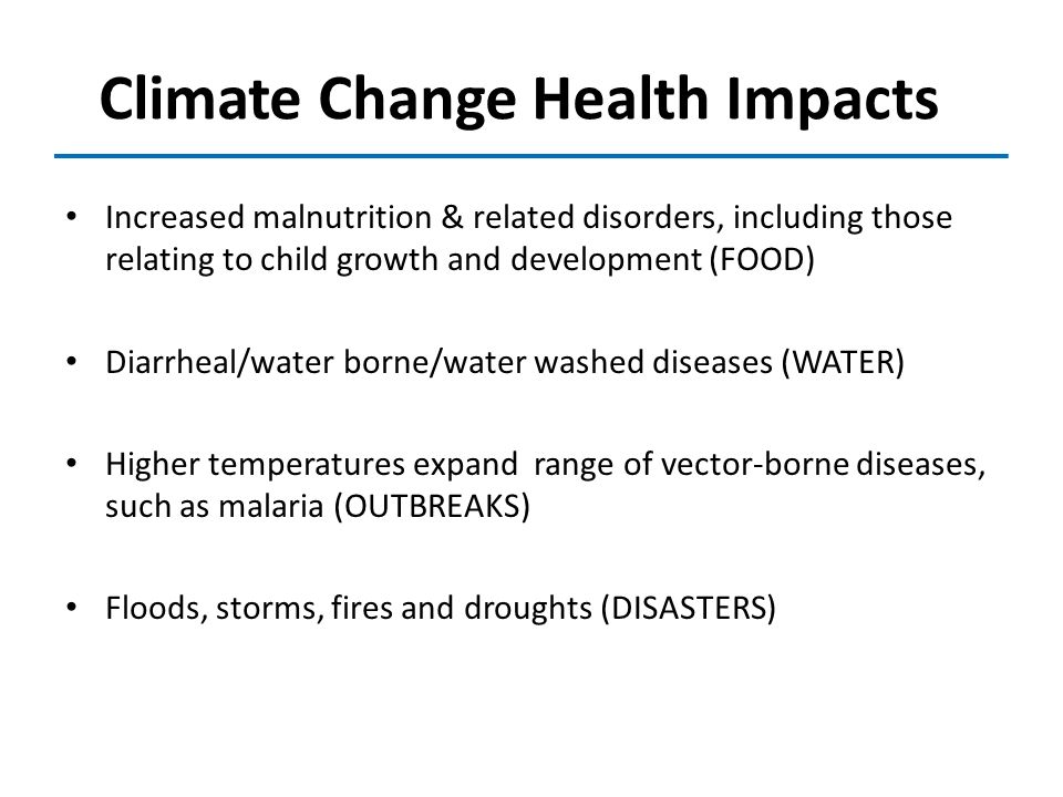 Climate Change Health Impacts Increased malnutrition & related disorders, including those relating to child growth and development (FOOD) Diarrheal/wa