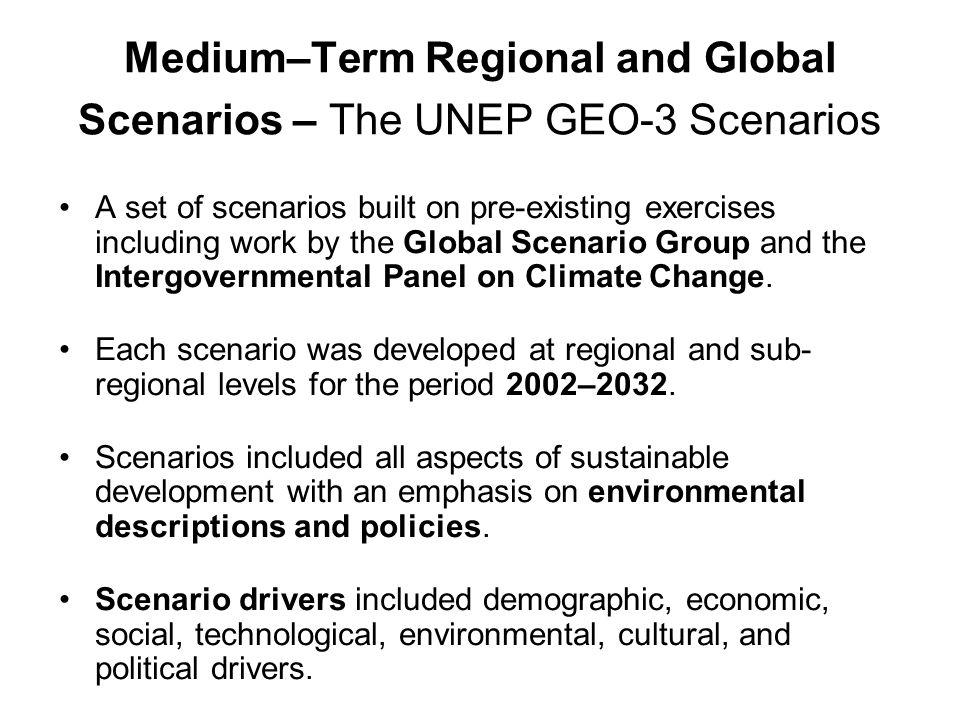 Medium–Term Regional and Global Scenarios – The UNEP GEO-3 Scenarios A set of scenarios built on pre-existing exercises including work by the Global S