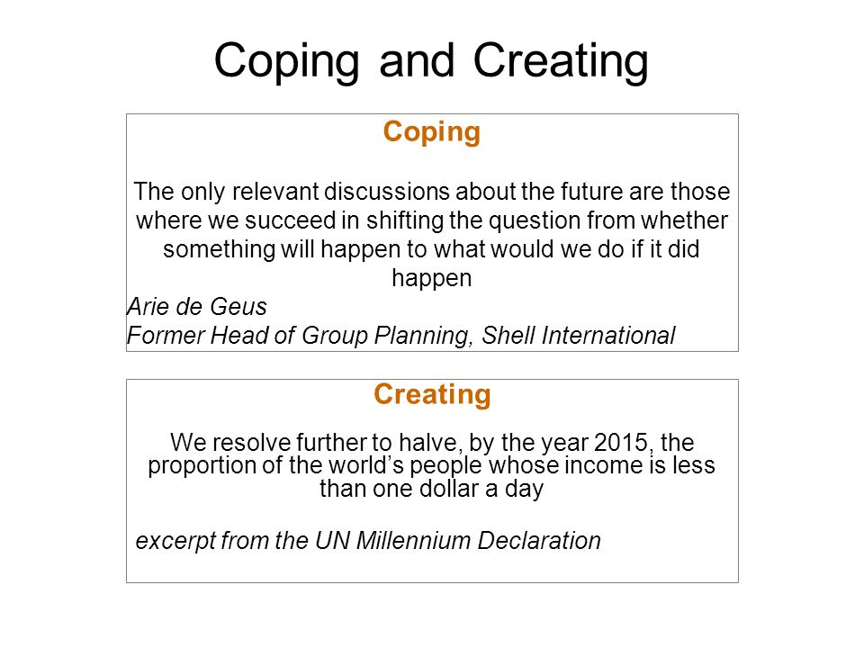 Coping and Creating Coping The only relevant discussions about the future are those where we succeed in shifting the question from whether something w