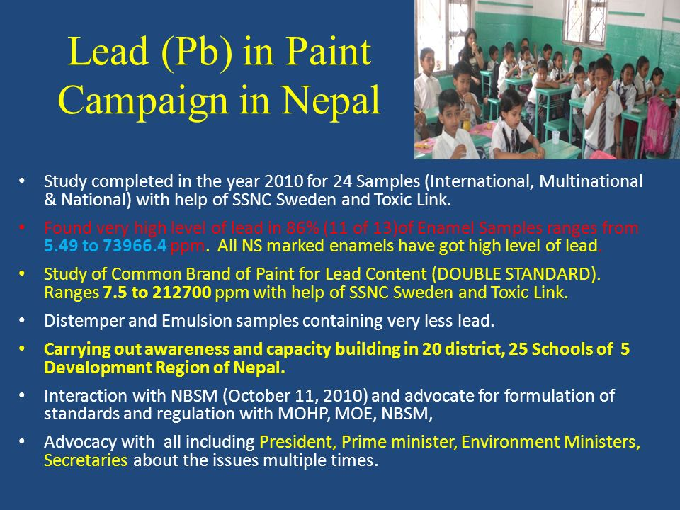 Lead (Pb) in Paint Campaign in Nepal Study completed in the year 2010 for 24 Samples (International, Multinational & National) with help of SSNC Sweden and Toxic Link.
