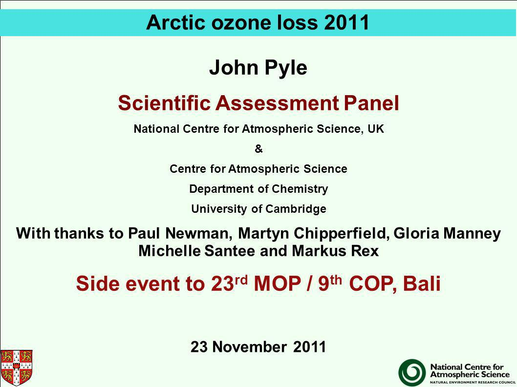 Arctic ozone loss 2011 John Pyle Scientific Assessment Panel National Centre for Atmospheric Science, UK & Centre for Atmospheric Science Department o