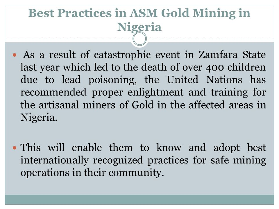 Best Practices in ASM Gold Mining in Nigeria As a result of catastrophic event in Zamfara State last year which led to the death of over 400 children