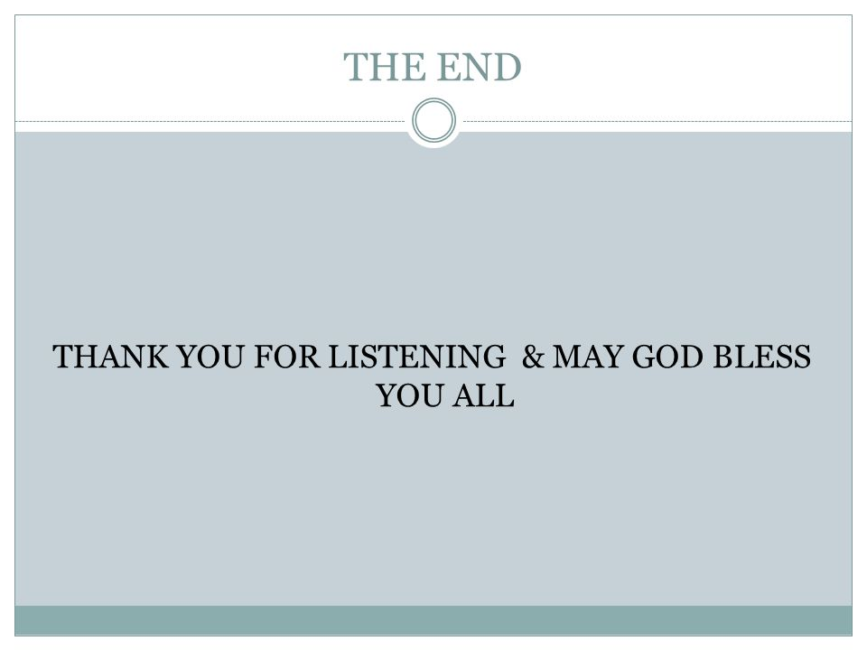 THE END THANK YOU FOR LISTENING & MAY GOD BLESS YOU ALL