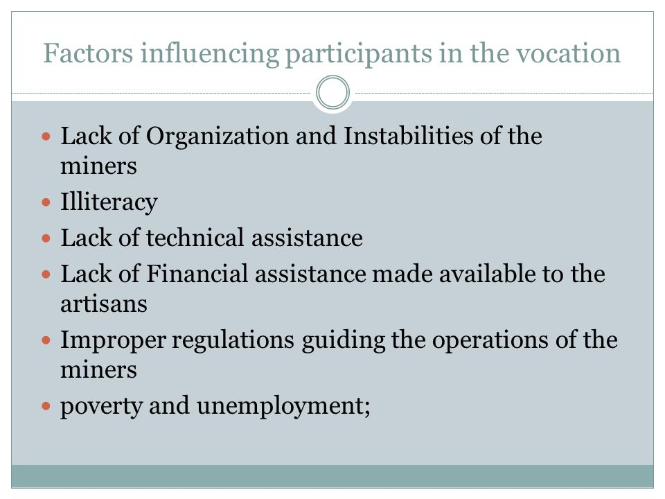 Factors influencing participants in the vocation Lack of Organization and Instabilities of the miners Illiteracy Lack of technical assistance Lack of