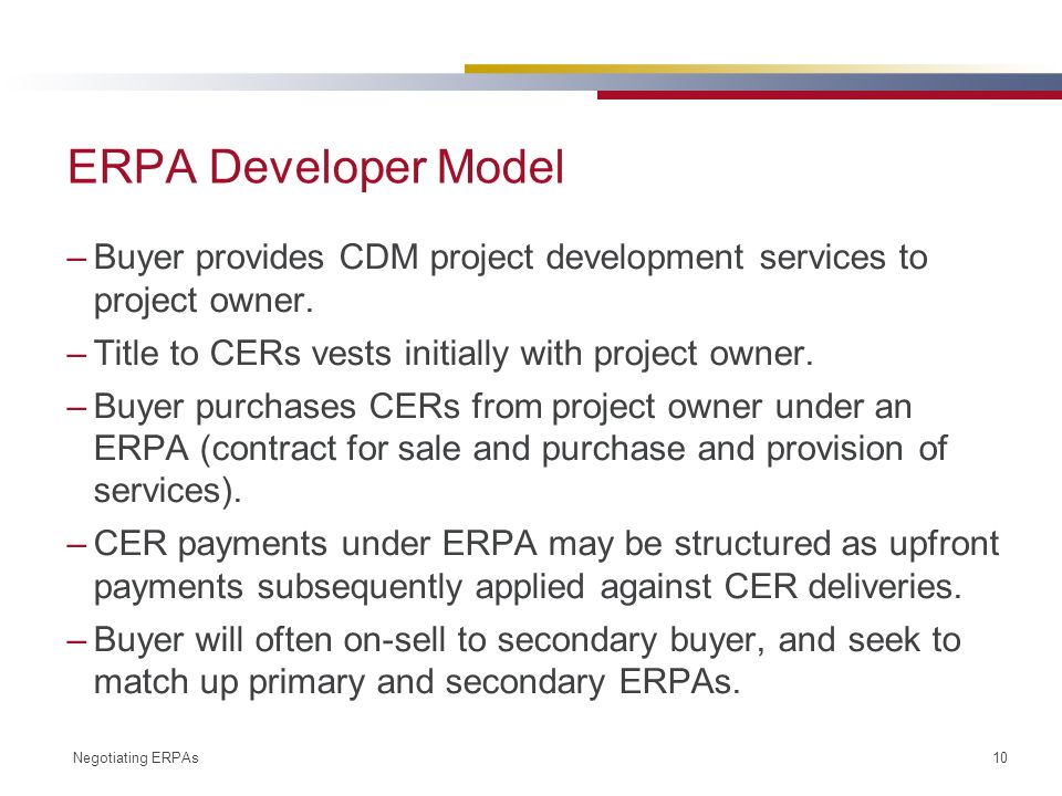 Negotiating ERPAs 10 ERPA Developer Model –Buyer provides CDM project development services to project owner.