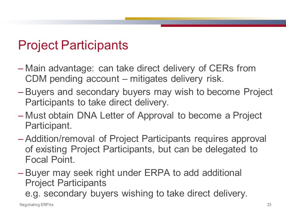 Negotiating ERPAs 25 Project Participants –Main advantage: can take direct delivery of CERs from CDM pending account – mitigates delivery risk.
