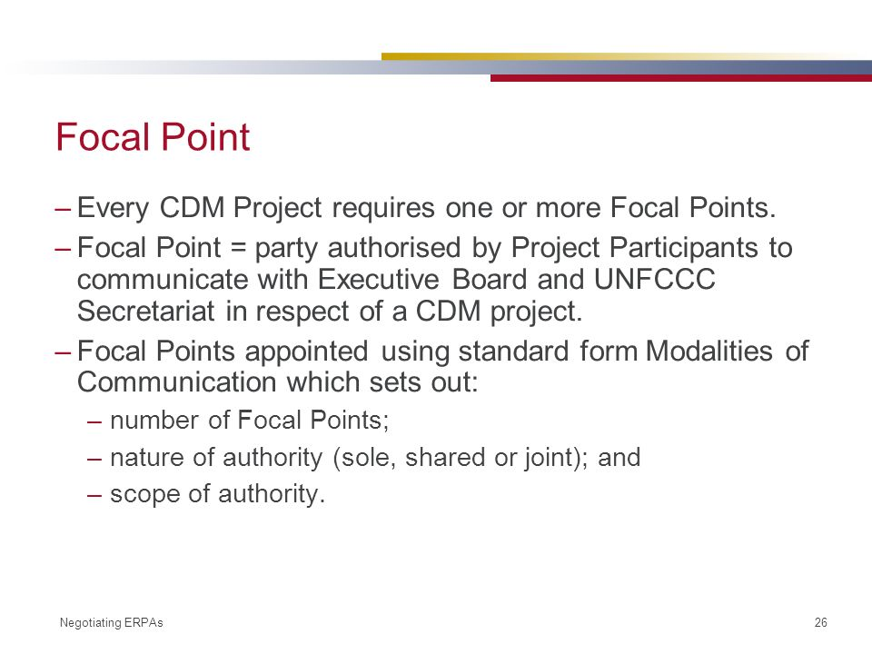 Negotiating ERPAs 26 Focal Point –Every CDM Project requires one or more Focal Points.