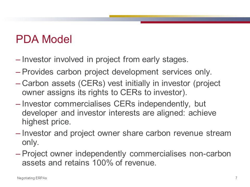 Negotiating ERPAs 7 PDA Model –Investor involved in project from early stages.