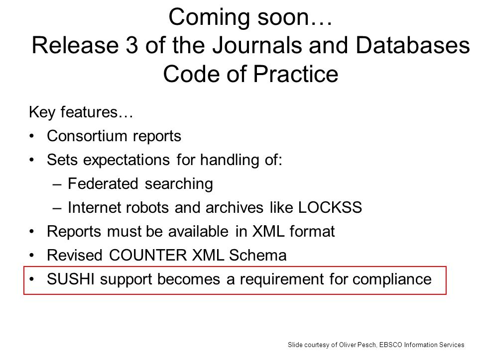 Coming soon… Release 3 of the Journals and Databases Code of Practice Key features… Consortium reports Sets expectations for handling of: –Federated s