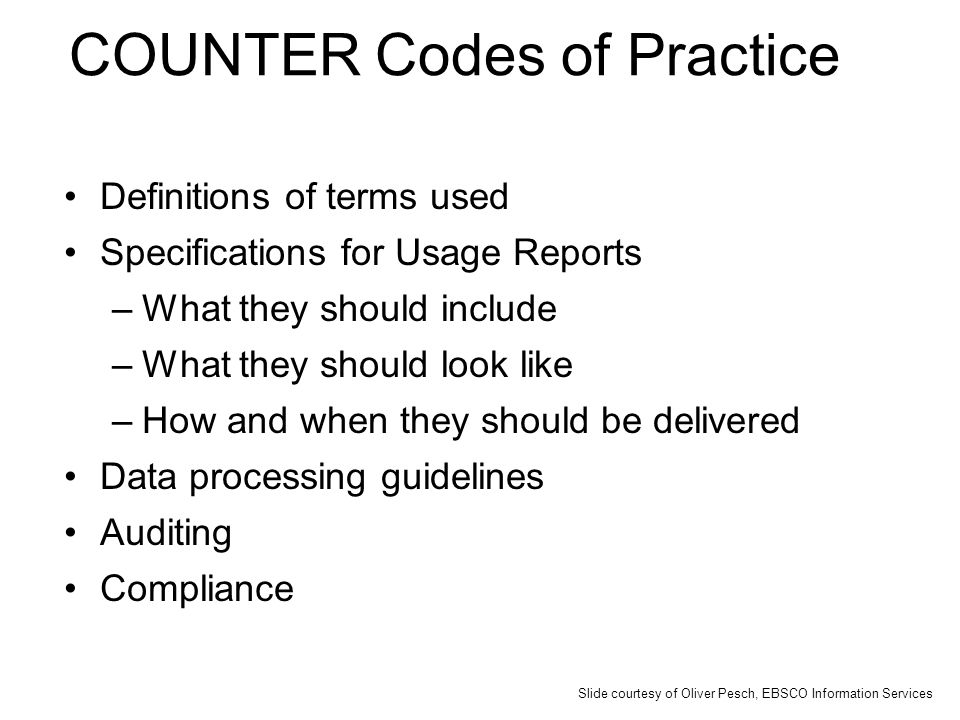 COUNTER Codes of Practice Definitions of terms used Specifications for Usage Reports –What they should include –What they should look like –How and wh
