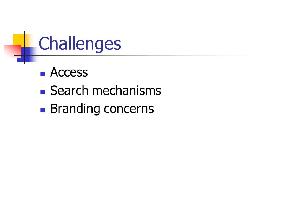 Challenges Access Search mechanisms Branding concerns