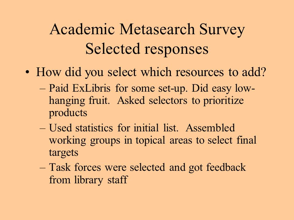 Academic Metasearch Survey Selected responses How did you select which resources to add.