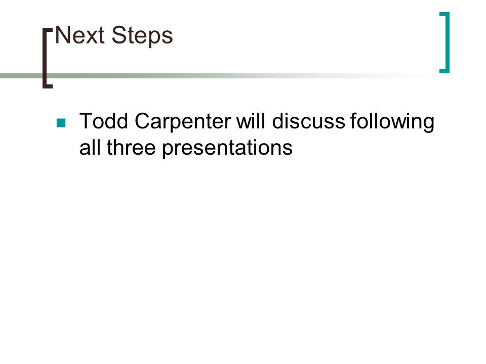Next Steps Todd Carpenter will discuss following all three presentations