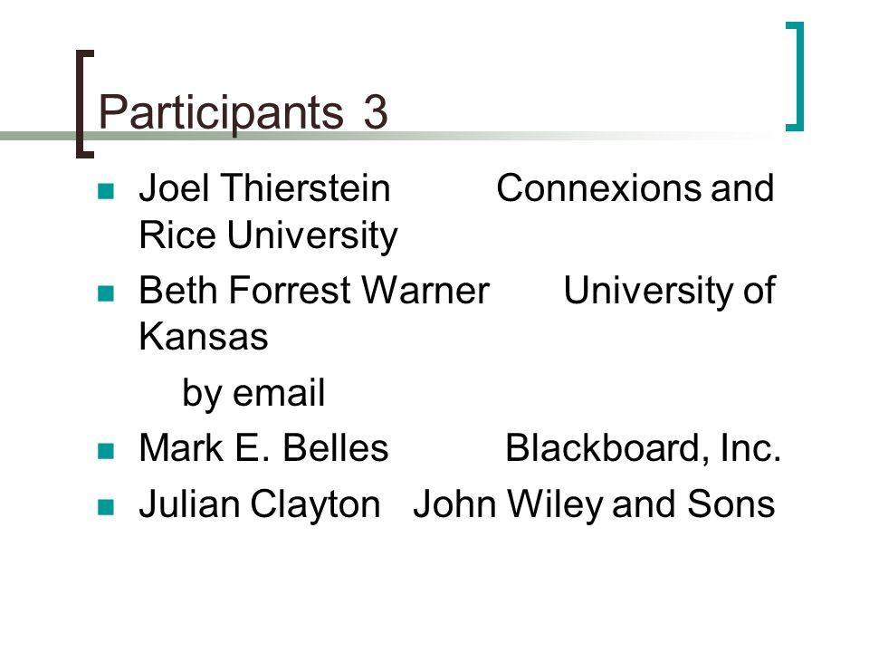 Participants 3 Joel Thierstein Connexions and Rice University Beth Forrest Warner University of Kansas by email Mark E.