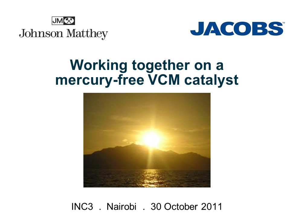 © 2008 Aker Solutions Working together on a mercury-free VCM catalyst INC3. Nairobi. 30 October 2011