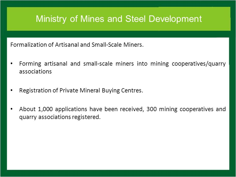 Ministry of Mines and Steel Development Formalization of Artisanal and Small-Scale Miners.