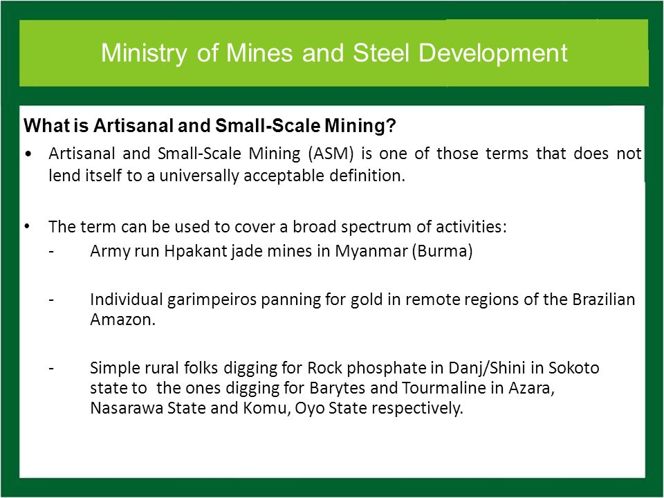 Ministry of Mines and Steel Development Artisanal Small-Scale Mining is a livelihood strategy adopted primarily in rural areas.