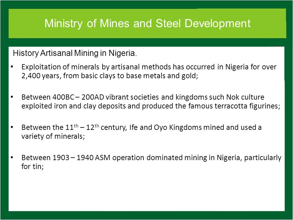 Ministry of Mines and Steel Development From 1970 till date ASM has continued to dominate mining in Nigeria; ASM account for over 90% of solid minerals mining in the country.