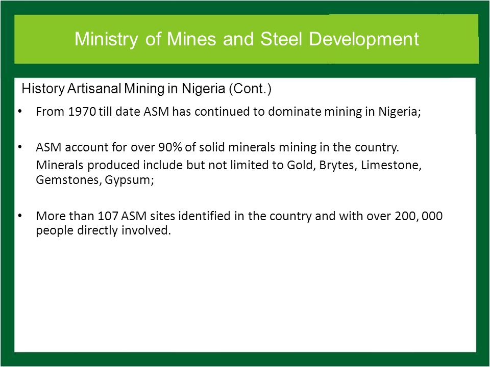 Ministry of Mines and Steel Development Presently, most Gold Production in Nigeria are by Artisanal Miners.